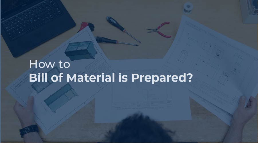 How to Bill of Material is Prepared?