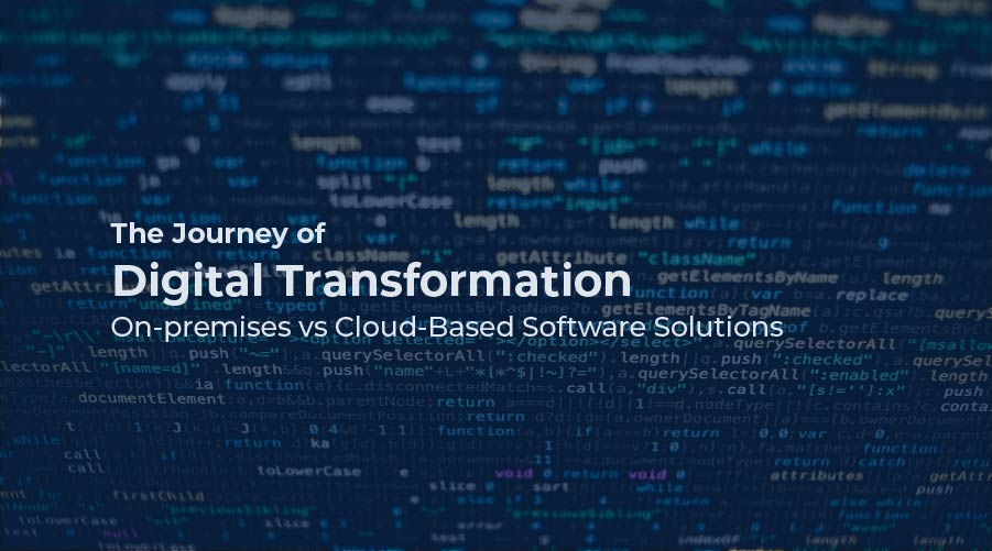 The Journey of Digital Transformation: On-premises vs Cloud-Based Software Solutions