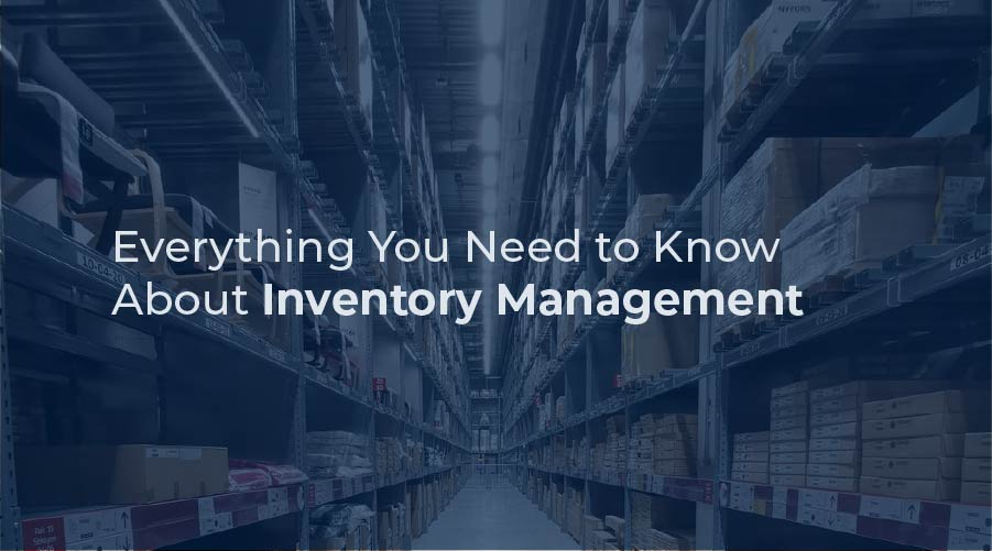 Everything You Need to Know About Inventory Management