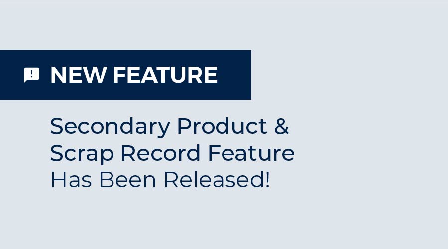 New Feature: Secondary Product and Scrap Record