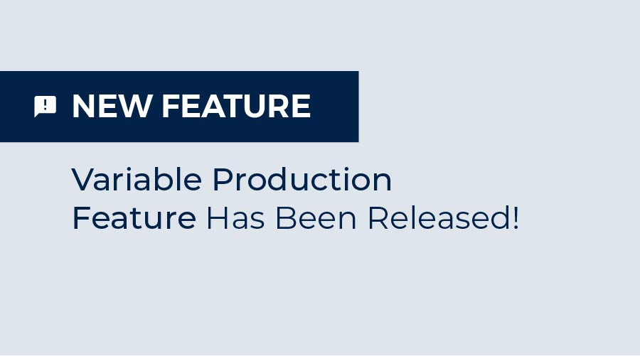 Variable Production Feature Has Been Released!