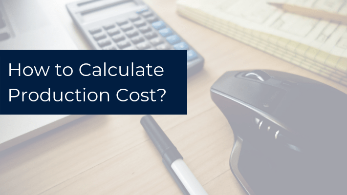 How to Calculate the Production Cost – Unit Cost Calculation?