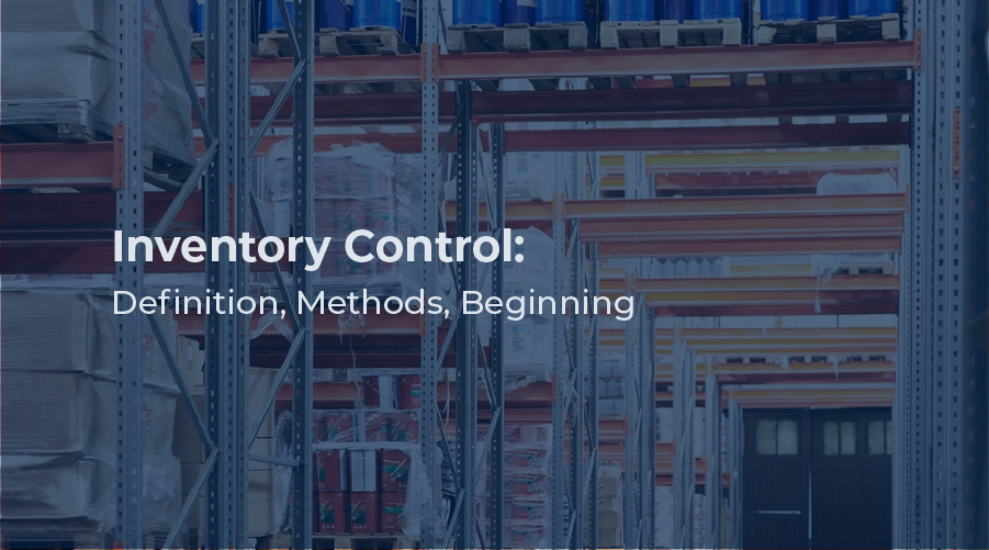Inventory Control: Definition, Methods, Beginning