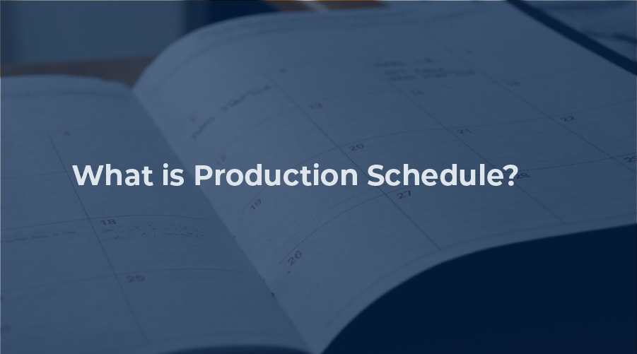 What is Production Schedule?