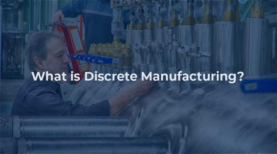 What is Discrete Manufacturing?