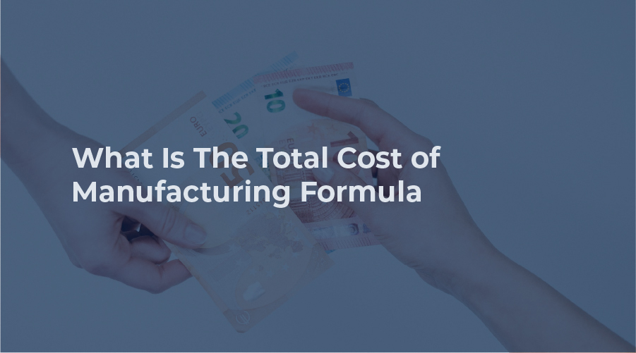 What Is Total Manufacturing Cost Formula?