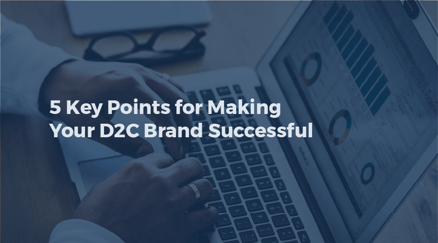5 Key Points for Making your D2C Brand Successful