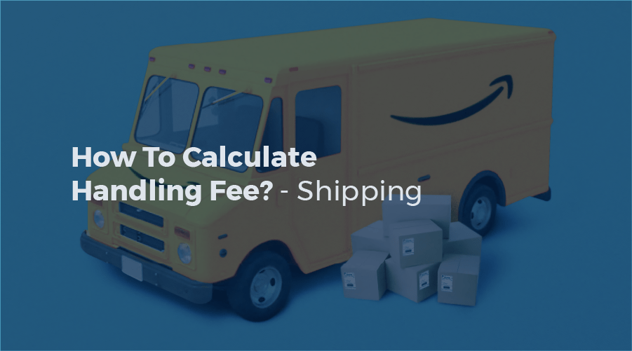 How To Calculate Handling Fee? – Shipping