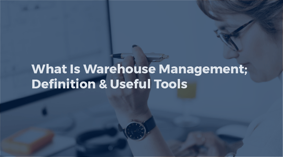 What Is Warehouse Management; Definition & Useful Tools