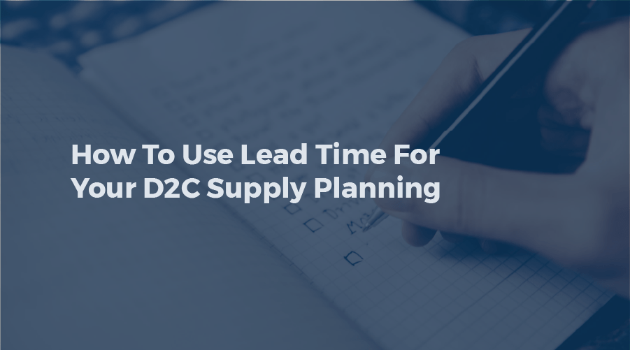 How To Use Lead Time For Your D2C Supply Planning
