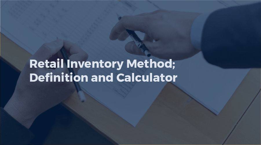 Retail Inventory Method; Definition and Calculation