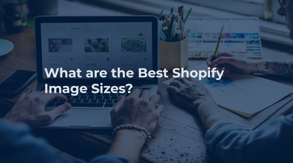 What are the Best Shopify Image Sizes?