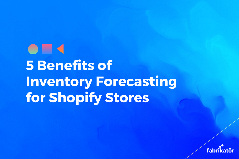 5 benefits of inventory forecasting for Shopify stores